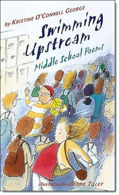 Swimming Upstream - Middle School Poems - excellent book by Kristine O'Connell George - you can find a link to this book and other poetry resources on this page