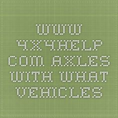 www.4x4help.com Axles with what vehicles