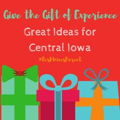 'Tis the season for giving and receiving. Give the gift of experience! Check out these great ideas around Central Iowa for gift ideas.