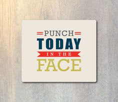 Punch Today in the Face Mouse Pad - Custom Personalized - Funny Typography Computer or Office Work Station Decor