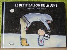 Le Petit Ballon De La Lune  Carl Norac  Emile Jadoul  Editions L'école Des Loisirs  Pastel