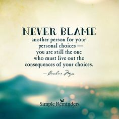 Never blame others for your personal choices and consequences. Blame Quotes, Wisdom Quotes, True Quotes, Great Quotes, Words Quotes, Wise Words, Quotes To Live By, Inspirational Quotes, Awesome Quotes