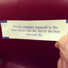 Never compare yourself to the best that others do. Do only the best that YOU can do | fortune cookie quote