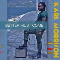 "Album 2015 : Karl Morrison "" Better Must Come"" by ✡King Lion of Judah on SoundCloud"