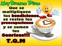 """""""Muy Buenos Días que se multipliquen tus bendiciones se resten tus preocupaciones y se sumen tus sonrisas!!! TQM"""""""