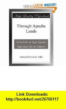 Through Apache Lands Edward Sylvester Ellis ,   ,  , ASIN: B003YMNK9E , tutorials , pdf , ebook , torrent , downloads , rapidshare , filesonic , hotfile , megaupload , fileserve