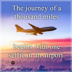Free and Funny Affirmations Ecard: The journey of a thousand miles begins with one selfie in an airport. Create and send your own custom Affirmations ecard. Social Media Humor, Flight Attendant Life, Cartoon Quotes, Affirmation Cards, Going On Holiday, Funny Thoughts, Daily Funny, E Cards, Someecards