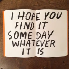 I hope you find it some day