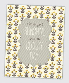 Look what I found on #zulily! Floral 'I've Got Sunshine on a Cloudy Day' Wall Art #zulilyfinds