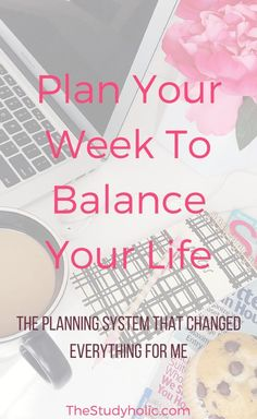 Plan Your Week To Balance Your Life | The Studyholic - Time management tips for college students who want to learn how to organize a schedule better. Hello productivity!
