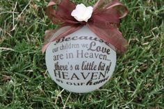 """Because our child/children we love are in heaven there's a little bit of HEAVEN in our home""""  4"""" frosted glass ornament only $12.95"""