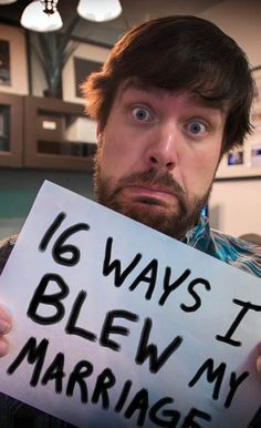 16 Ways I Blew My Marriage. LOVED THIS! READ IT! Very endearing with some good advice from a guys perspective- read it Dude!