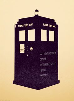 Whenever and wherever you want.  Tardis