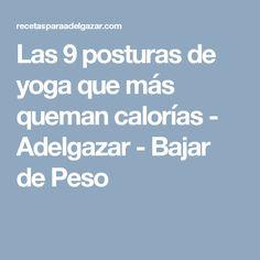 Las 9 posturas de yoga que más queman calorías - Adelgazar - Bajar de Peso Pilates Videos, Eat Clean Recipes, Healthy Recipes, Yoga Poses, Get Skinny, Loosing Weight, Weights