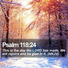 Psalm 118:24 This is the day the LORD has made, We will rejoice and be glad in it. (NKJV)  #Amen #Christianity #JesusChrist #JesusIsLord http://www.bible-sms.com/