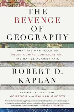 The Revenge of Geography: What the Map Tells Us About Coming Conflicts and the Battle Against Fate by Robert D. Kaplan, http://www.amazon.com/dp/1400069831/ref=cm_sw_r_pi_dp_OvrQqb1FN7ZFB
