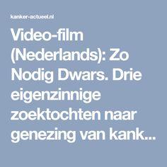 Video-film (Nederlands): Zo Nodig Dwars. Drie eigenzinnige zoektochten naar genezing van kanker. copy 1