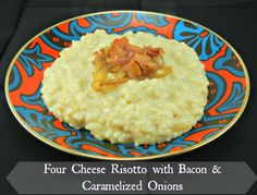 The Tasty Fork - Four Cheese Risotto with Bacon & Caramelized Onions. Looks sooooo good and from my friend Meghan!