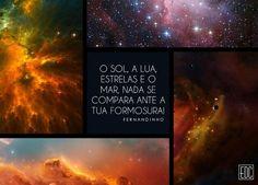 """""""O sol, a lua, estrelas e o mar, nada se compara ante a Tua formosura."""""""