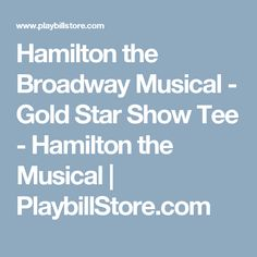 Hamilton the Broadway Musical - Gold Star Show Tee - Hamilton the Musical   PlaybillStore.com