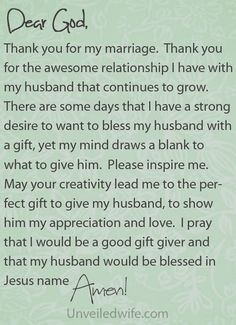 Prayer Of The Day – Gift Giving --- Dear God, Thank you for my marriage.  Thank you for the awesome relationship I have with my husband that continues to grow.  There are some days that I have a strong desire to want to bless my husband […]… Read More Here http://unveiledwife.com/prayer-of-the-day-gift-giving/ #marriage #love