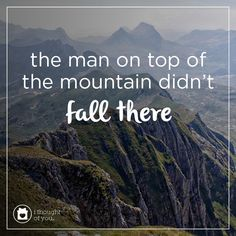 Believe you can and you're halfway there. The man on top of the mountain didn't fall there. #inspiration #motivation #quote #spreadhope