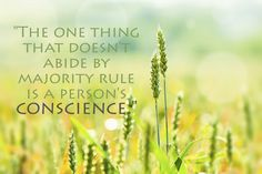 """The one thing that doesn't abide by majority rule is a person's conscience."""