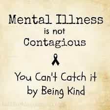 mental illness is not contagious. you can't catch it by being kind.
