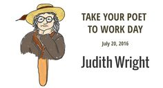 Take Your Poet to Work Day is coming on the third Wednesday in July. For 2016, that's July 20! This week, meet Australian poet and activist Judith Wright.