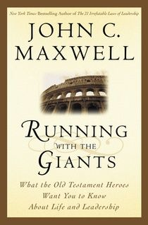 Running with the Giants: What the Old Testament Heroes Want You to Know About Life and Leadership (Giants of the Bible): Motivational guru John C. Maxwell finds inspiration and encouragement in the lives of Old Testament personalities.