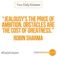 Your #DailyKickstart: Jealousy's the price of ambition. Obstacles are the cost of greatness.