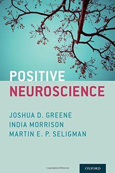 Positive Neuroscience by Joshua D. Greene https://www.amazon.com/dp/0199977925/ref=cm_sw_r_pi_dp_x_q3A5xbBYSNQCB