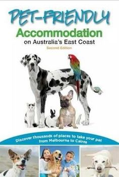 Pet-Friendly Accommodation on Australia's East Coast Discover thousands of places to take your pet from Melbourne to Cairns : 2nd Edition out now!