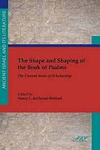 The shape and shaping of the book of Psalms : the current state of scholarship #Psalms December 2014