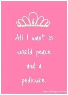 world peace and a pedicure please. I believe that if everyone was to get regular pedicure there would be world peace! Just Sayin Spa Quotes, Salon Quotes, Nail Quotes, Beauty Quotes, Nail Memes, Pink Quotes, Manicure Quotes, Tech Quotes, Massage Quotes