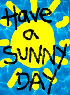 Have a SUNNY day !