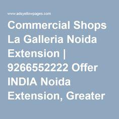 Commercial Shops La Galleria Noida Extension | 9266552222 Offer INDIA Noida Extension, Greater Noida West 4500000