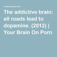 The addictive brain: all roads lead to dopamine. (2012) | Your Brain On Porn