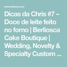 Dicas da Chris #7 – Doce de leite feito no forno   Berliosca Cake Boutique   Wedding, Novelty & Specialty Custom Cakes in Vancouver, BC