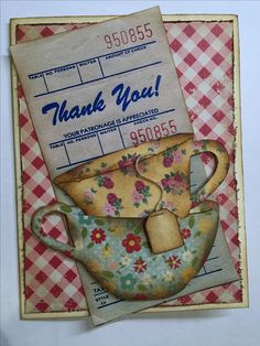 """Tea card. Tim Holtz Tea Time die. The """"Thank You"""" guest check is a free image I printed out. It's on my Freebies Misc. board."""