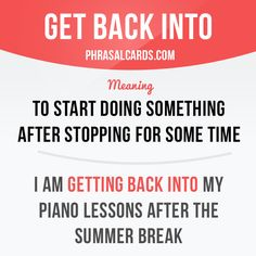 """Get back into"" means ""to start doing something after stopping for some time"". Example: I am getting back into my piano lessons after the summer break."