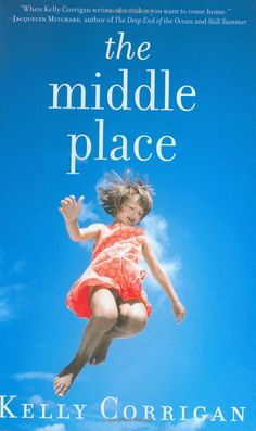"""Kelly Corrigan """"the middle place"""""""