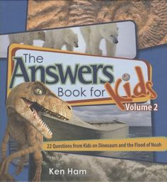 The Answers Book for Kids Volume 2: 22 Questions on Dinosaurs and the Flood of Noah (Answers Book for Kids) by Ken Ham, http://www.amazon.com/dp/0890515271/ref=cm_sw_r_pi_dp_lwc5sb12D3WSJ