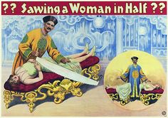 Sawing a Woman in Half  vintage magic poster.  1926  http://www.vintagevenus.com.au/products/vintage_poster_print-c361