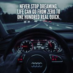 never stop dreaming life can go from zero to 100 real quick success motivation inspiration millionaire secret quotes attitude strategy Great Quotes, Me Quotes, Motivational Quotes, Inspirational Quotes, Daily Quotes, Audi Quotes, Super Quotes, Forever, Millionaire Lifestyle