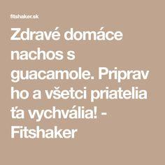 Zdravé domáce nachos s guacamole. Priprav ho a všetci priatelia ťa vychvália! - Fitshaker
