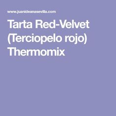 Red Velvet, Food And Drink, Recipes, Pies, Sevilla, Pots, Thermomix