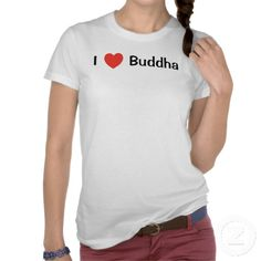 I Love Buddha T-Shirt- $25.35  http://www.zazzle.com/i_3_i_love_buddha_t_shirt-235891521355847499