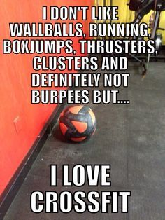 """I don't like wallballs, running, boxjumps, thrusters, clusters and definitely not burpees, but... I love #crossfit."" #Sports #Humour"