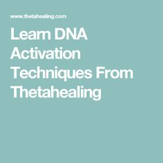 Learn DNA Activation Techniques From Thetahealing